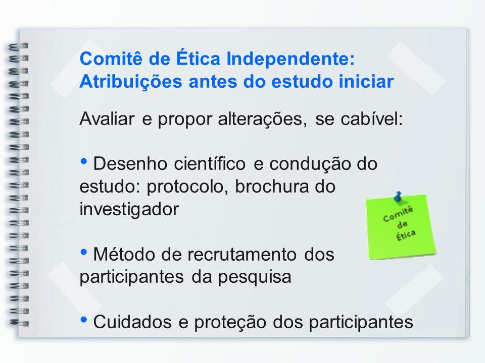 Comitê de Ética Independente: Atribuições antes do estudo iniciar Avaliar e propor alterações, se cabível: Desenho científico e condução do estudo: pr