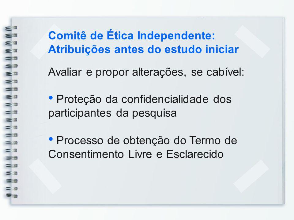 Comitê de Ética Independente: Atribuições antes do estudo iniciar Avaliar e propor alterações, se cabível: Proteção da confidencialidade dos participa