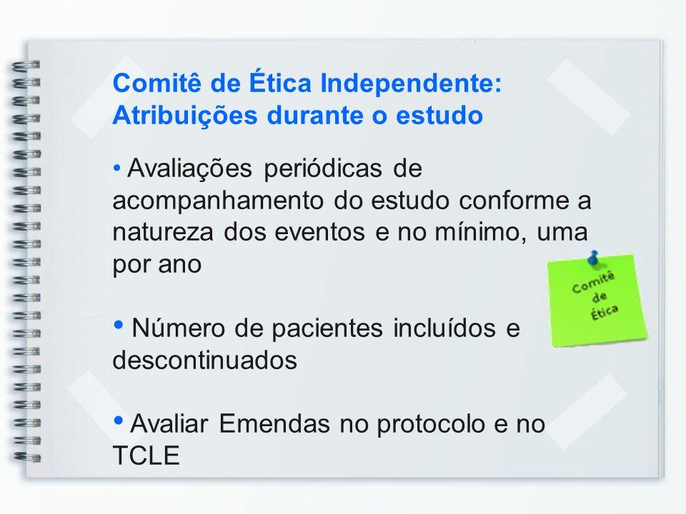 Comitê de Ética Independente: Atribuições durante o estudo Avaliações periódicas de acompanhamento do estudo conforme a natureza dos eventos e no míni