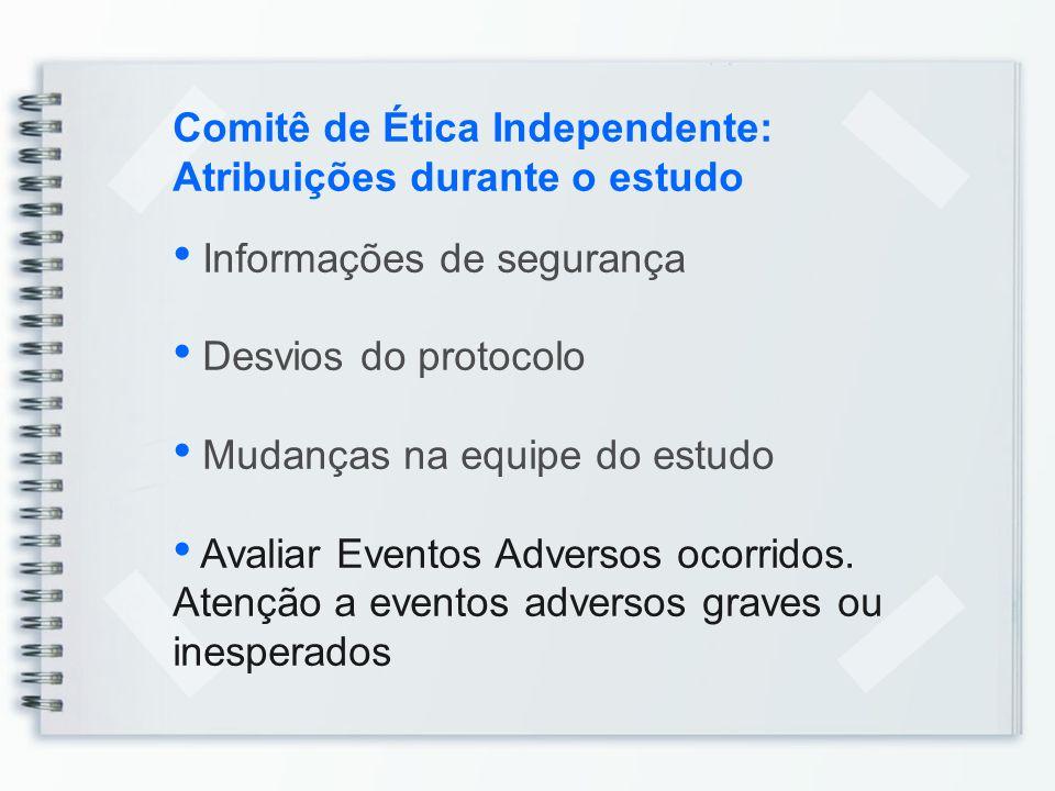 Comitê de Ética Independente: Atribuições durante o estudo Informações de segurança Desvios do protocolo Mudanças na equipe do estudo Avaliar Eventos