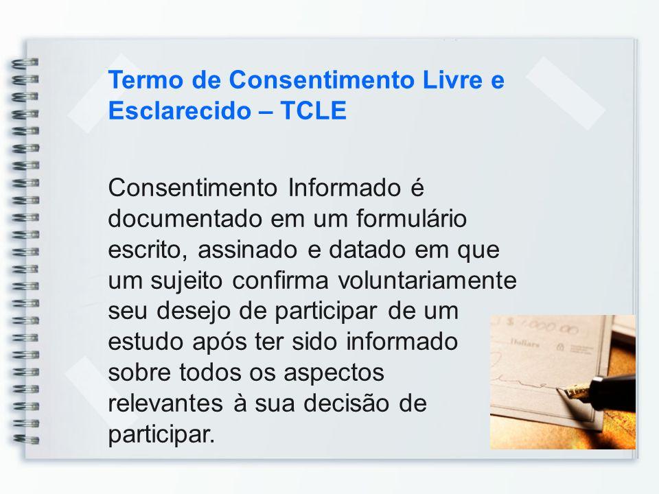 Termo de Consentimento Livre e Esclarecido – TCLE Consentimento Informado é documentado em um formulário escrito, assinado e datado em que um sujeito
