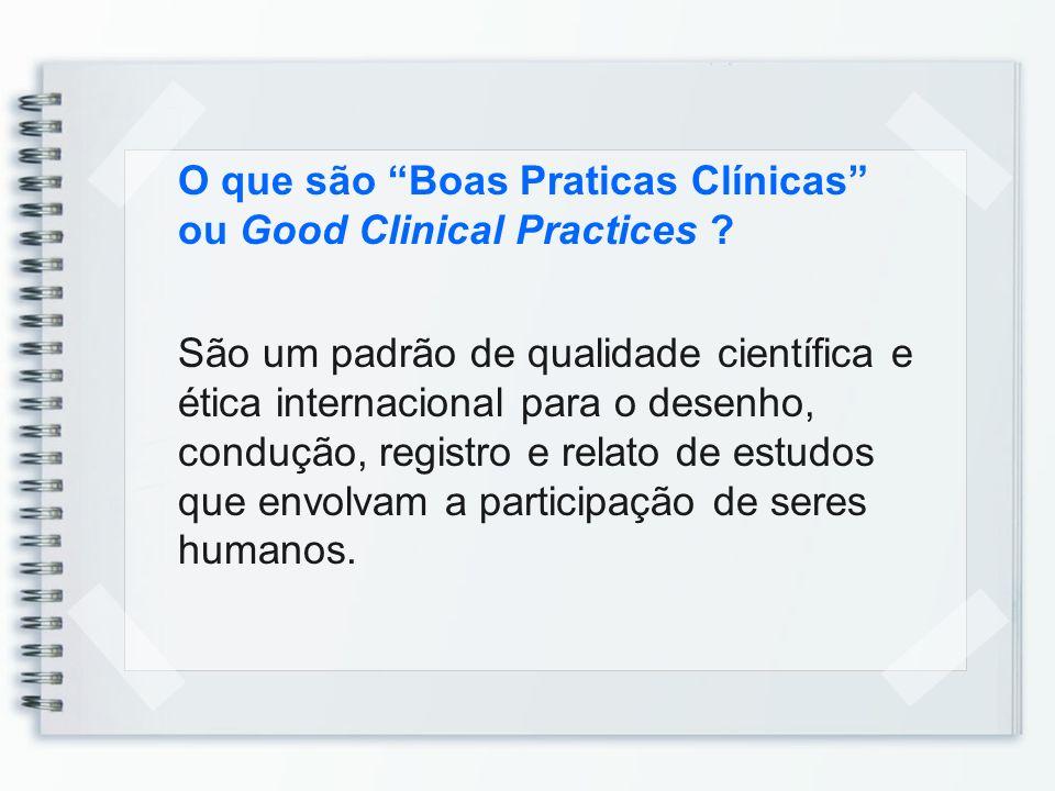 O que são Boas Praticas Clínicas ou Good Clinical Practices ? São um padrão de qualidade científica e ética internacional para o desenho, condução, re