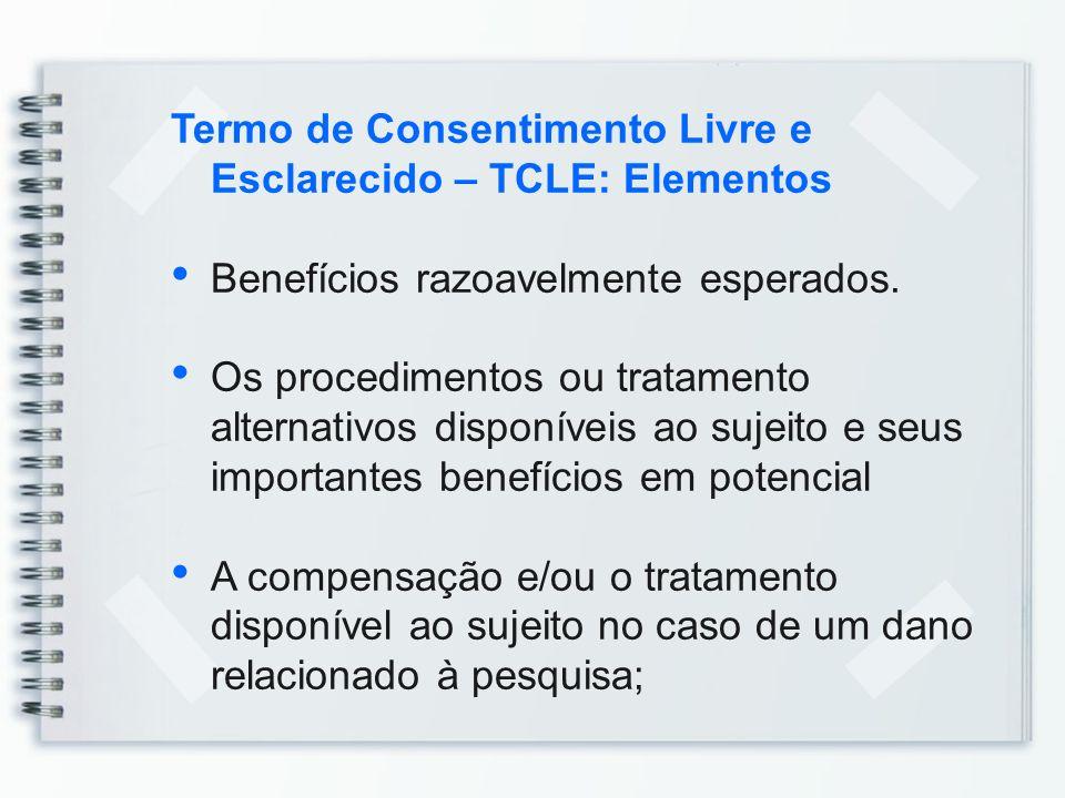 Termo de Consentimento Livre e Esclarecido – TCLE: Elementos Benefícios razoavelmente esperados. Os procedimentos ou tratamento alternativos disponíve