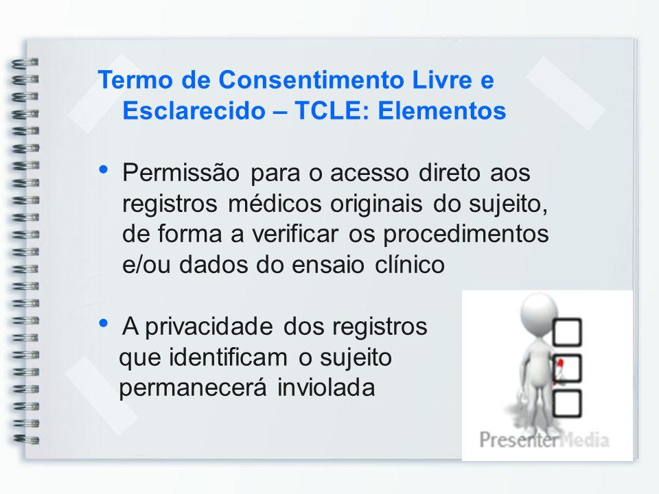 Termo de Consentimento Livre e Esclarecido – TCLE: Elementos Permissão para o acesso direto aos registros médicos originais do sujeito, de forma a ver