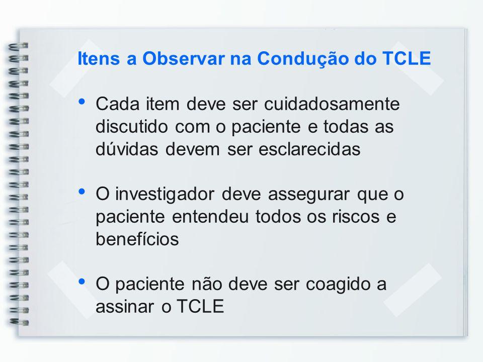 Itens a Observar na Condução do TCLE Cada item deve ser cuidadosamente discutido com o paciente e todas as dúvidas devem ser esclarecidas O investigad