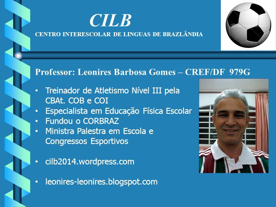 CILB CENTRO INTERESCOLAR DE LINGUAS DE BRAZLÂNDIA Treinador de Atletismo Nível III pela CBAt. COB e COI Especialista em Educação Física Escolar Fundou