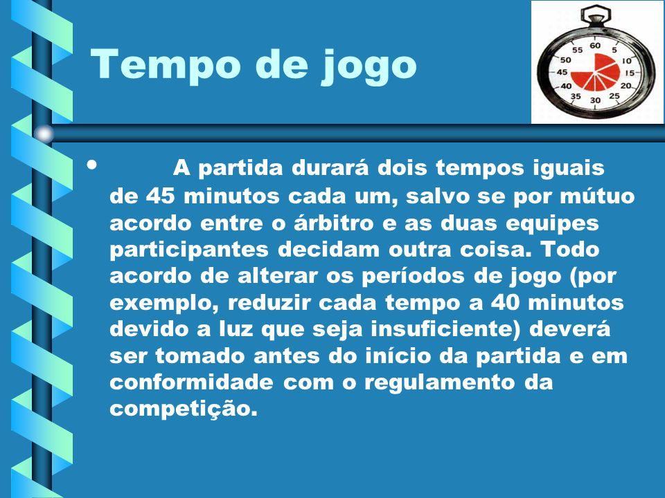 Tempo de jogo A partida durará dois tempos iguais de 45 minutos cada um, salvo se por mútuo acordo entre o árbitro e as duas equipes participantes dec