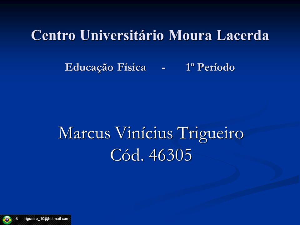 Centro Universitário Moura Lacerda Educação Física - 1º Período Marcus Vinícius Trigueiro Cód. 46305
