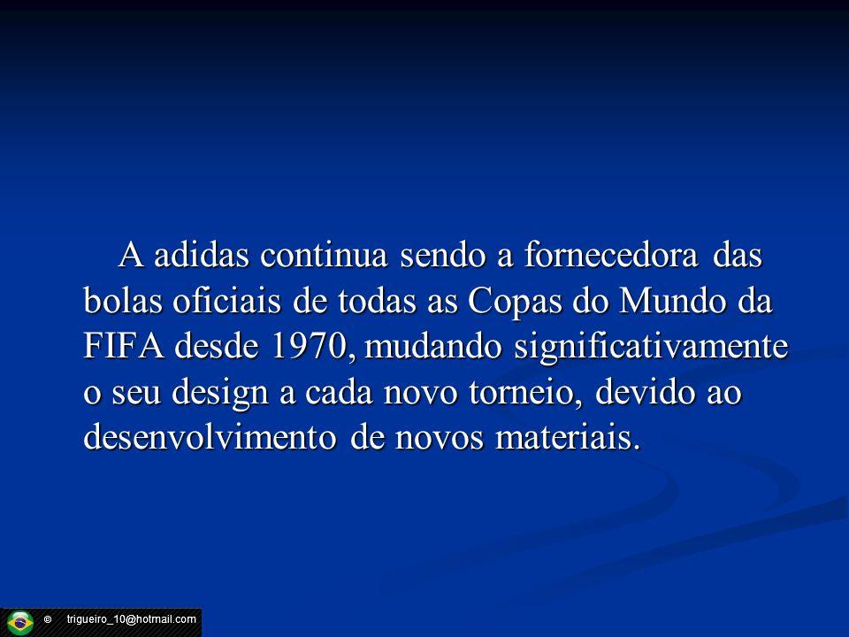 A adidas continua sendo a fornecedora das bolas oficiais de todas as Copas do Mundo da FIFA desde 1970, mudando significativamente o seu design a cada