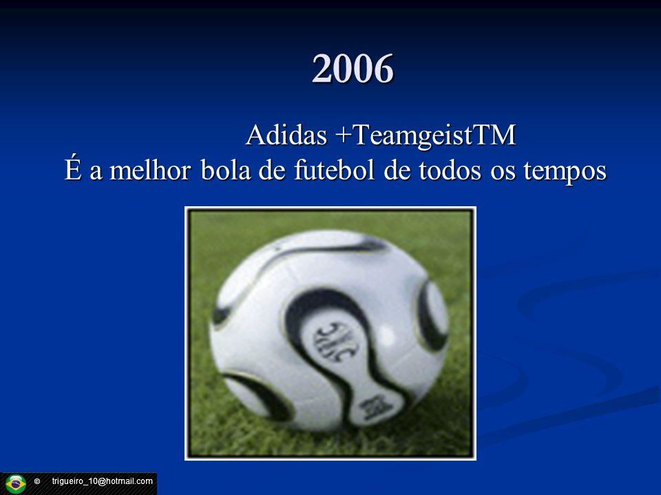 2006 Adidas +TeamgeistTM É a melhor bola de futebol de todos os tempos