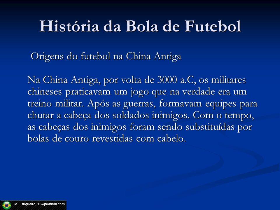 História da Bola de Futebol Origens do futebol na China Antiga Na China Antiga, por volta de 3000 a.C, os militares chineses praticavam um jogo que na
