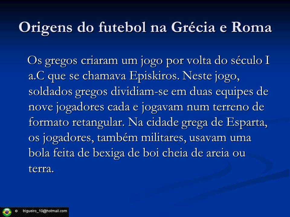 Origens do futebol na Grécia e Roma Os gregos criaram um jogo por volta do século I a.C que se chamava Episkiros. Neste jogo, soldados gregos dividiam