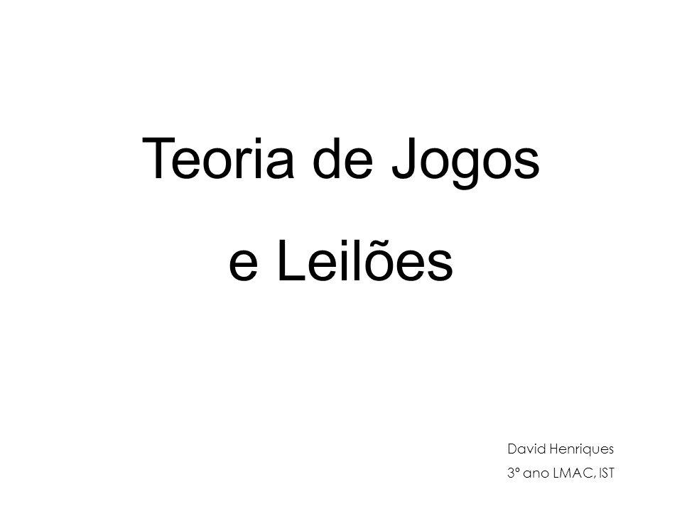 Teoria de Jogos e Leilões David Henriques 3º ano LMAC, IST