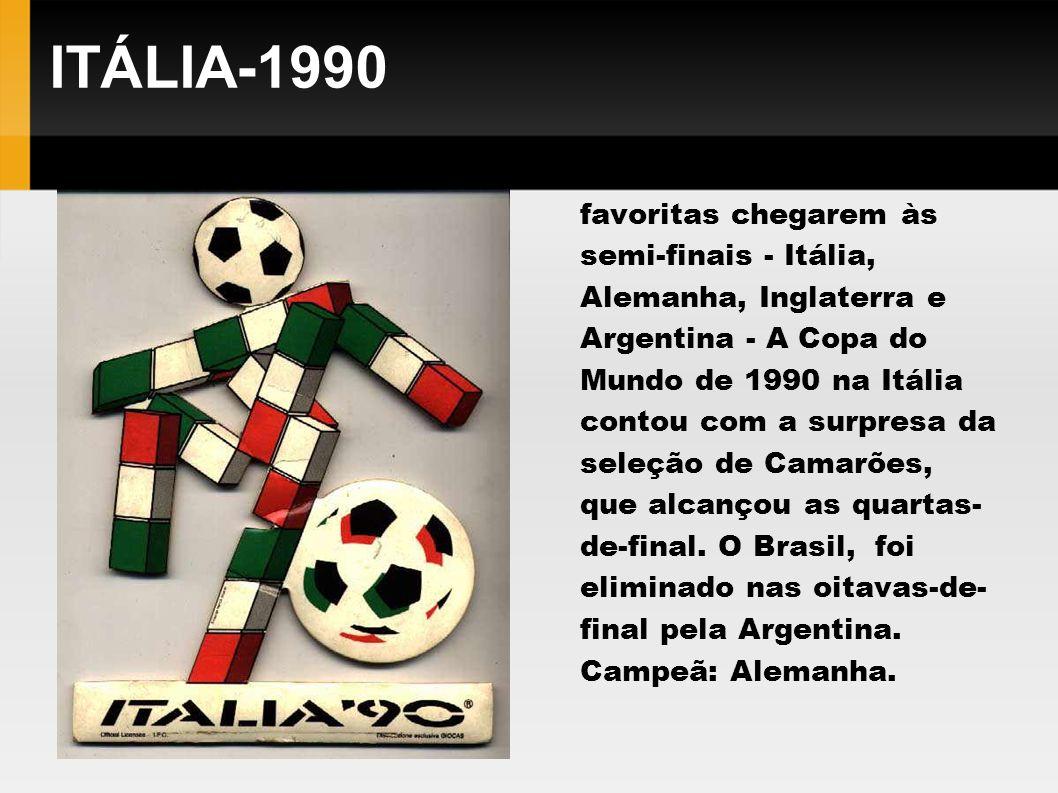 ITÁLIA-1990 Apesar de seleções favoritas chegarem às semi-finais - Itália, Alemanha, Inglaterra e Argentina - A Copa do Mundo de 1990 na Itália contou