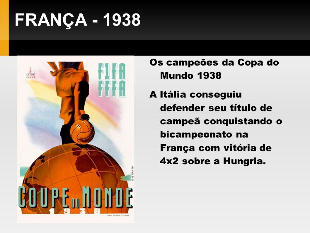 FRANÇA - 1938 Os campeões da Copa do Mundo 1938 A Itália conseguiu defender seu título de campeã conquistando o bicampeonato na França com vitória de