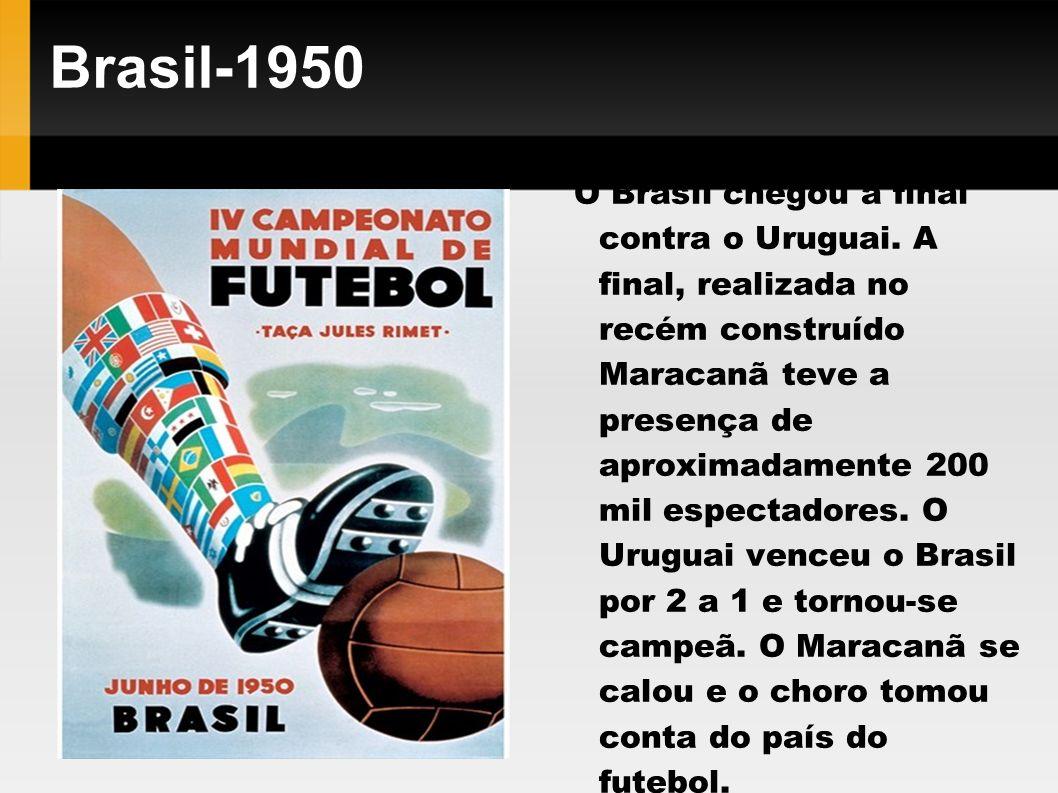 Brasil-1950 O Brasil chegou à final contra o Uruguai. A final, realizada no recém construído Maracanã teve a presença de aproximadamente 200 mil espec