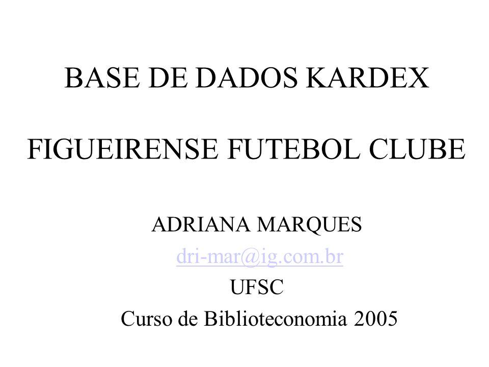 Objetivo da Base de Dados Kardex é a organização dos periódicos do Figueirense Futebol Clube Propósito facilitar a pesquisa dos periódicos tanto para a Bibliotecária do Arquivo Histórico do Figueirense Futebol Clube, quanto para posterior utilização da Base de Dados pela Diretoria e Estagiários de Biblioteconomia e História do clube.