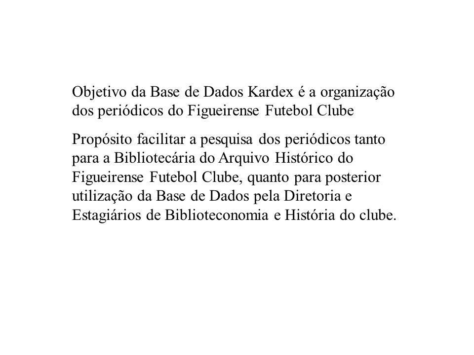 Objetivo da Base de Dados Kardex é a organização dos periódicos do Figueirense Futebol Clube Propósito facilitar a pesquisa dos periódicos tanto para