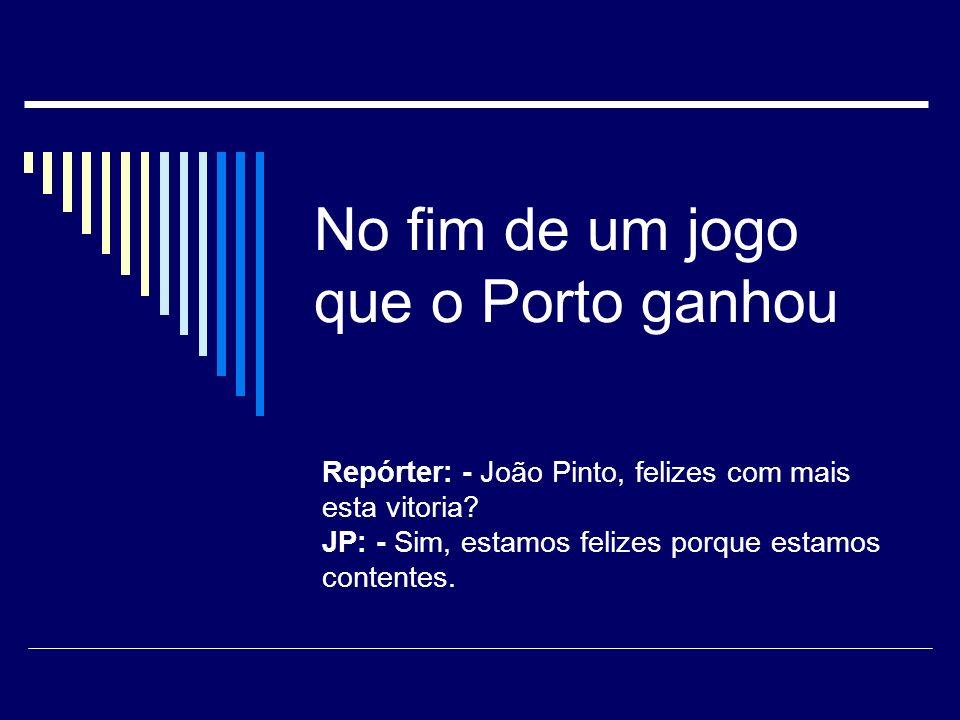 João Pinto (FC Porto) tinha marcado um golo num remate de primeira. Entrevistado no fim do jogo, teve a seguinte afirmação: Não foi nada de especial,