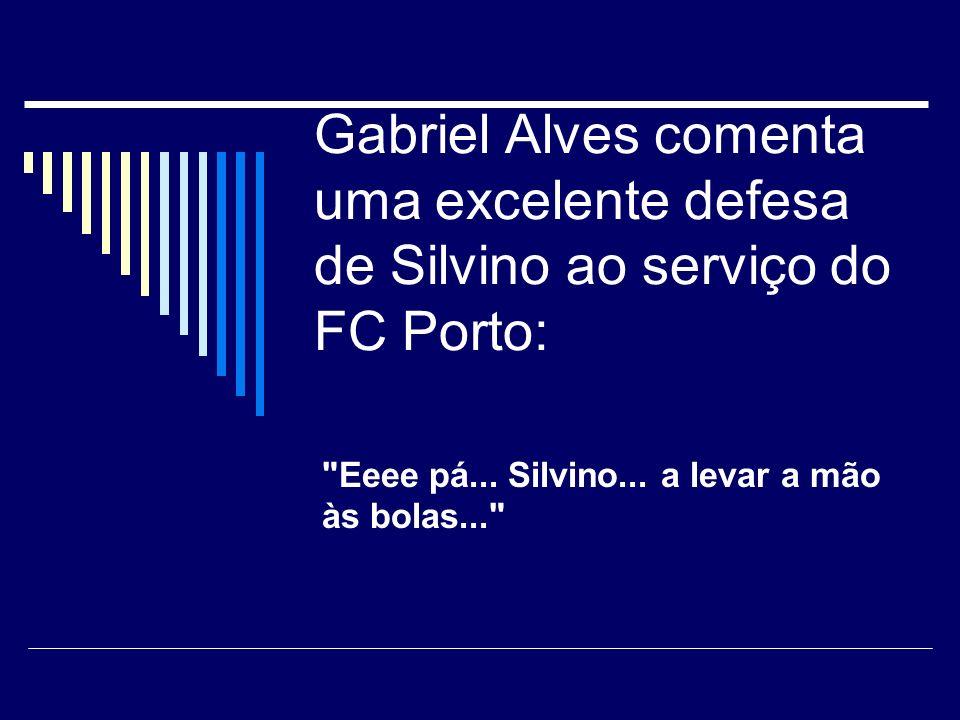 Esta frase saiu numa situação em que o João Pinto (FC Porto) estava castigado e não podia jogar.