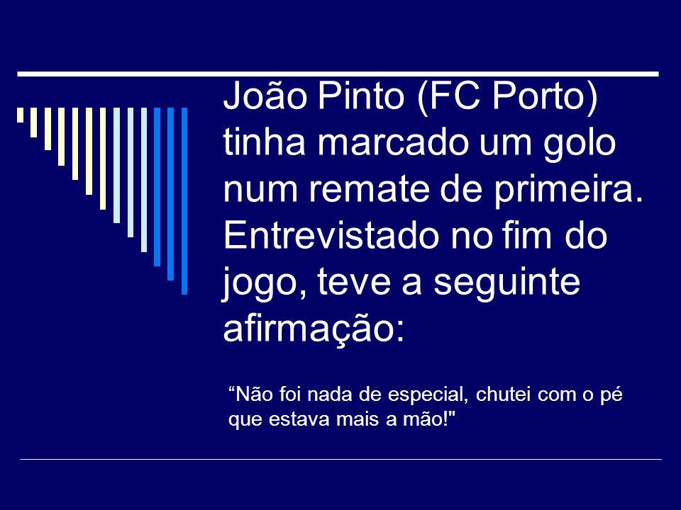 João Pinto (FC Porto) tinha marcado um golo num remate de primeira.
