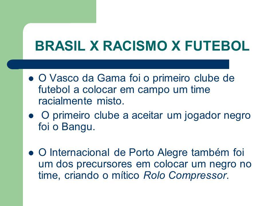 BRASIL X RACISMO X FUTEBOL O Vasco da Gama foi o primeiro clube de futebol a colocar em campo um time racialmente misto.