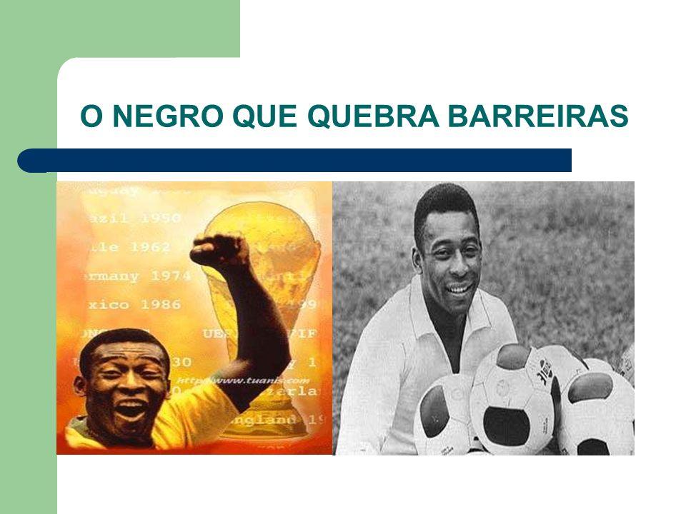 O NEGRO QUE QUEBRA BARREIRAS