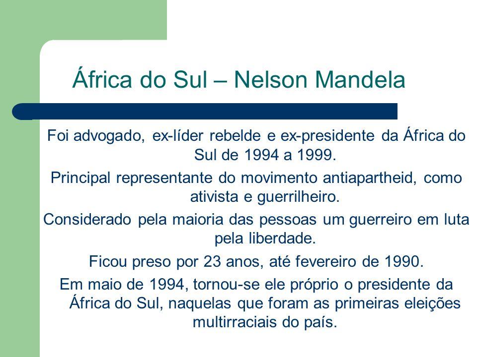 África do Sul – Nelson Mandela Foi advogado, ex-líder rebelde e ex-presidente da África do Sul de 1994 a 1999.
