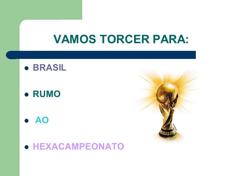 VAMOS TORCER PARA: BRASIL RUMO AO HEXACAMPEONATO