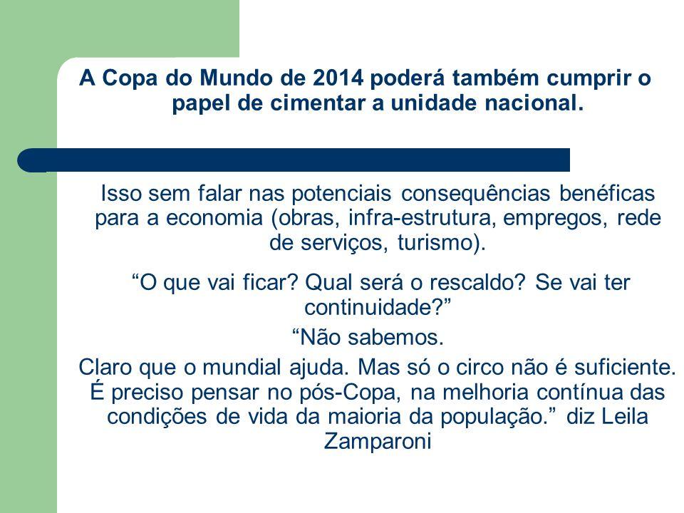 A Copa do Mundo de 2014 poderá também cumprir o papel de cimentar a unidade nacional.