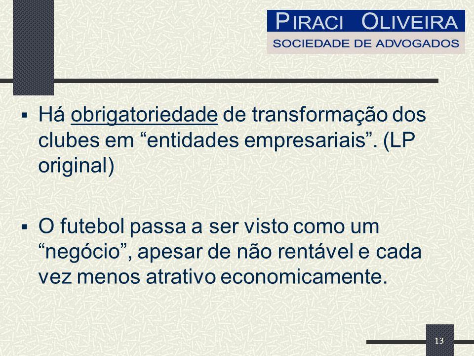 13 Há obrigatoriedade de transformação dos clubes em entidades empresariais.