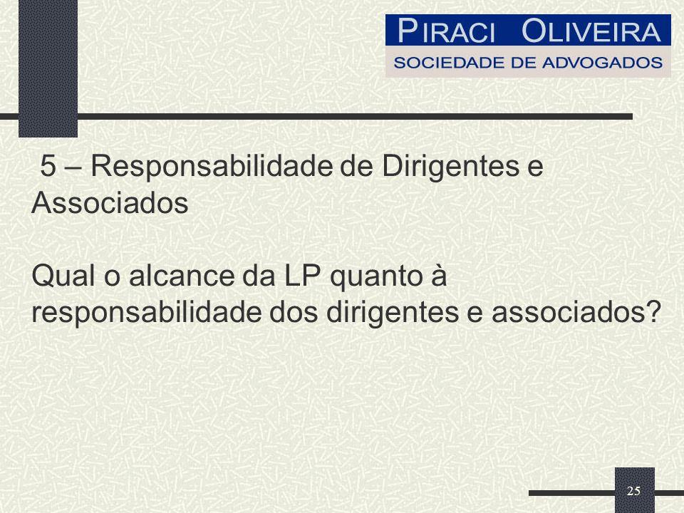 25 5 – Responsabilidade de Dirigentes e Associados Qual o alcance da LP quanto à responsabilidade dos dirigentes e associados?