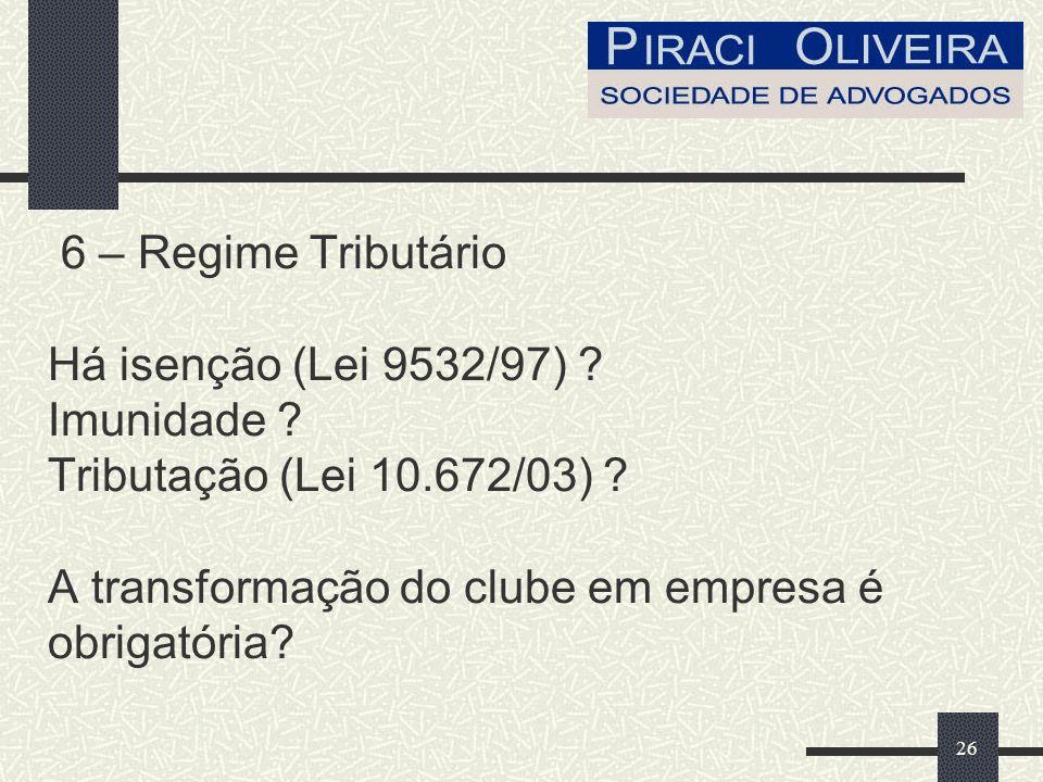26 6 – Regime Tributário Há isenção (Lei 9532/97) .