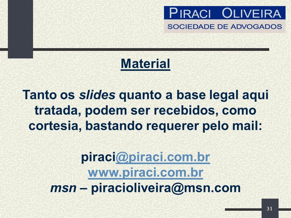 31 Material Tanto os slides quanto a base legal aqui tratada, podem ser recebidos, como cortesia, bastando requerer pelo mail: piraci@piraci.com.br www.piraci.com.br msn – piracioliveira@msn.com@piraci.com.br www.piraci.com.br