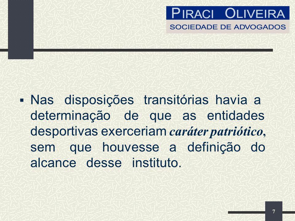 7 Nas disposições transitórias havia a determinação de que as entidades desportivas exerceriam caráter patriótico, sem que houvesse a definição do alcance desse instituto.