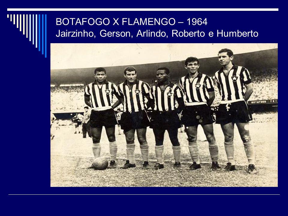 BOTAFOGO X FLAMENGO – 1964 Jairzinho, Gerson, Arlindo, Roberto e Humberto