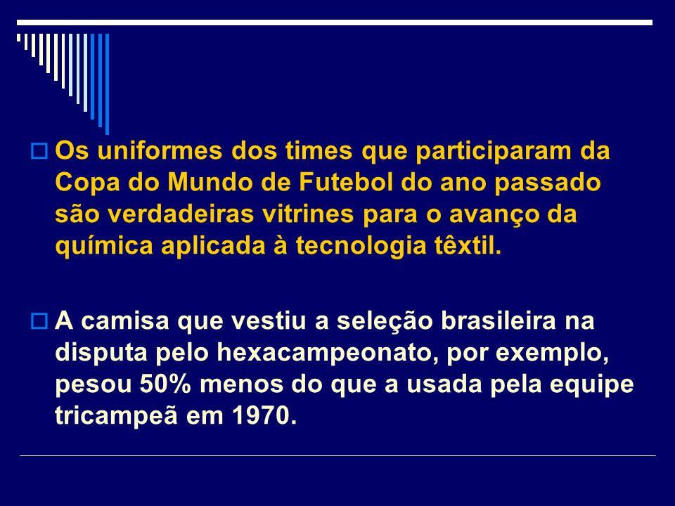Os uniformes dos times que participaram da Copa do Mundo de Futebol do ano passado são verdadeiras vitrines para o avanço da química aplicada à tecnol