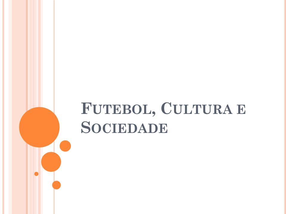 F UTEBOL, C ULTURA E S OCIEDADE