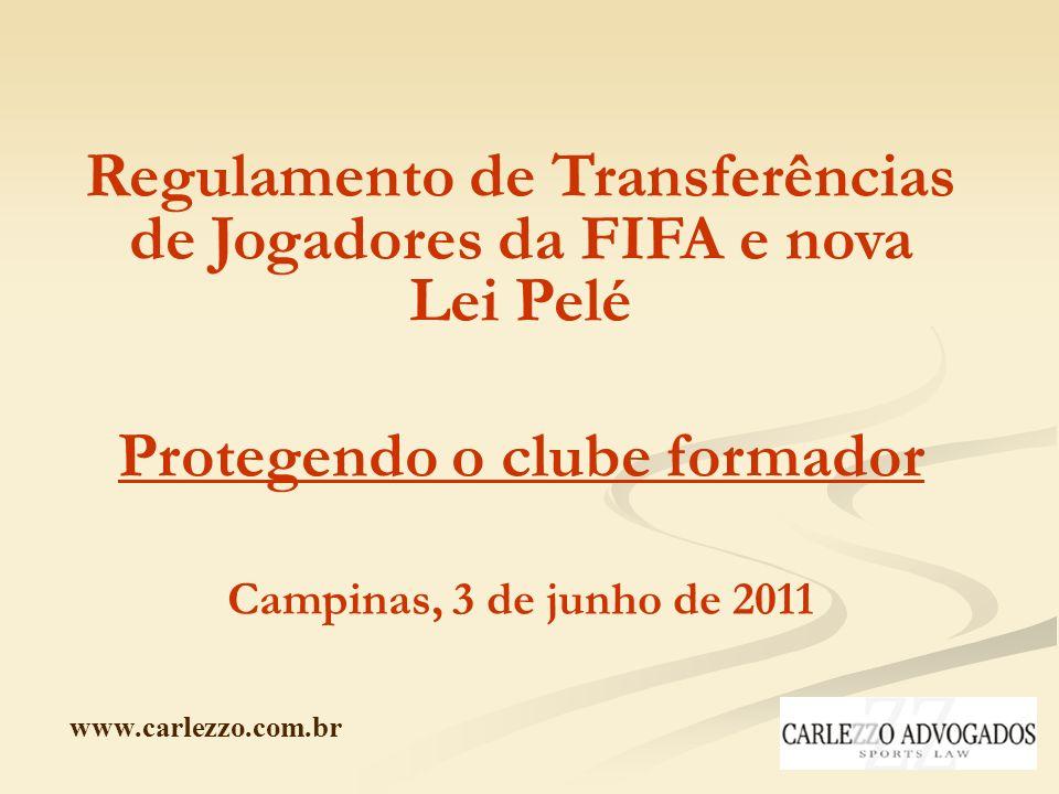 www.carlezzo.com.br Regulamento de Transferências de Jogadores da FIFA e nova Lei Pelé Protegendo o clube formador Campinas, 3 de junho de 2011