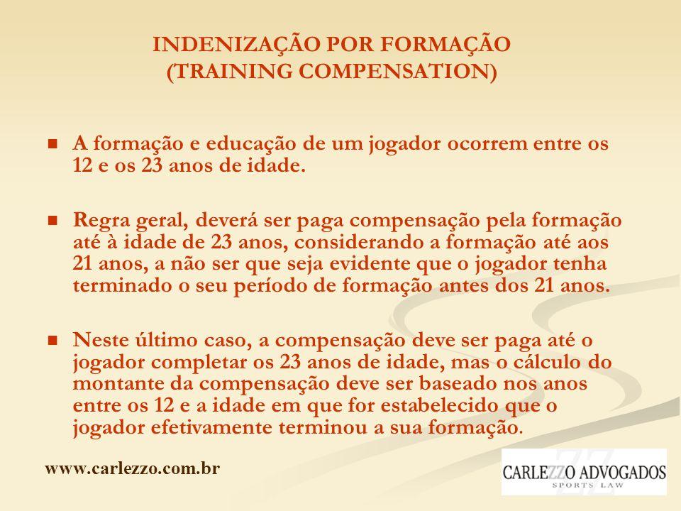 www.carlezzo.com.br INDENIZAÇÃO POR FORMAÇÃO (TRAINING COMPENSATION) A formação e educação de um jogador ocorrem entre os 12 e os 23 anos de idade. Re