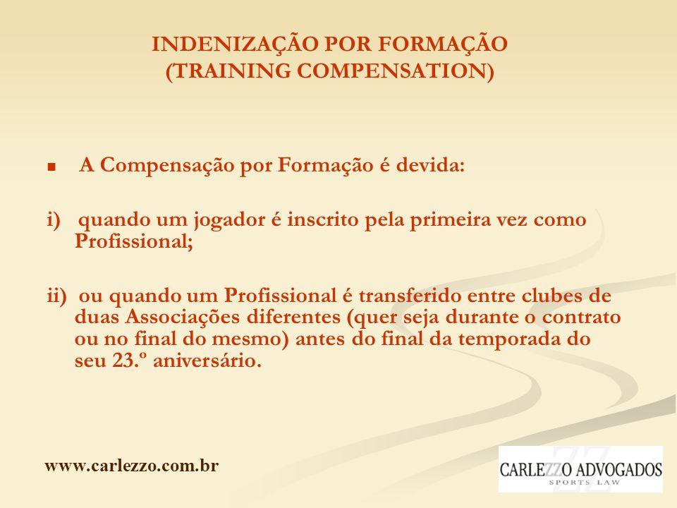 www.carlezzo.com.br INDENIZAÇÃO POR FORMAÇÃO (TRAINING COMPENSATION) A Compensação por Formação é devida: i) quando um jogador é inscrito pela primeir