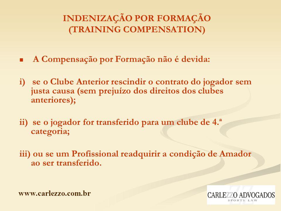 www.carlezzo.com.br INDENIZAÇÃO POR FORMAÇÃO (TRAINING COMPENSATION) A Compensação por Formação não é devida: i) se o Clube Anterior rescindir o contr
