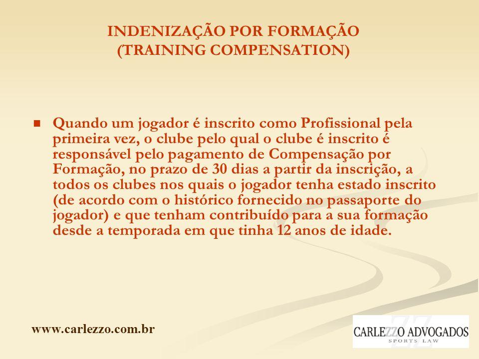 www.carlezzo.com.br INDENIZAÇÃO POR FORMAÇÃO (TRAINING COMPENSATION) Quando um jogador é inscrito como Profissional pela primeira vez, o clube pelo qu