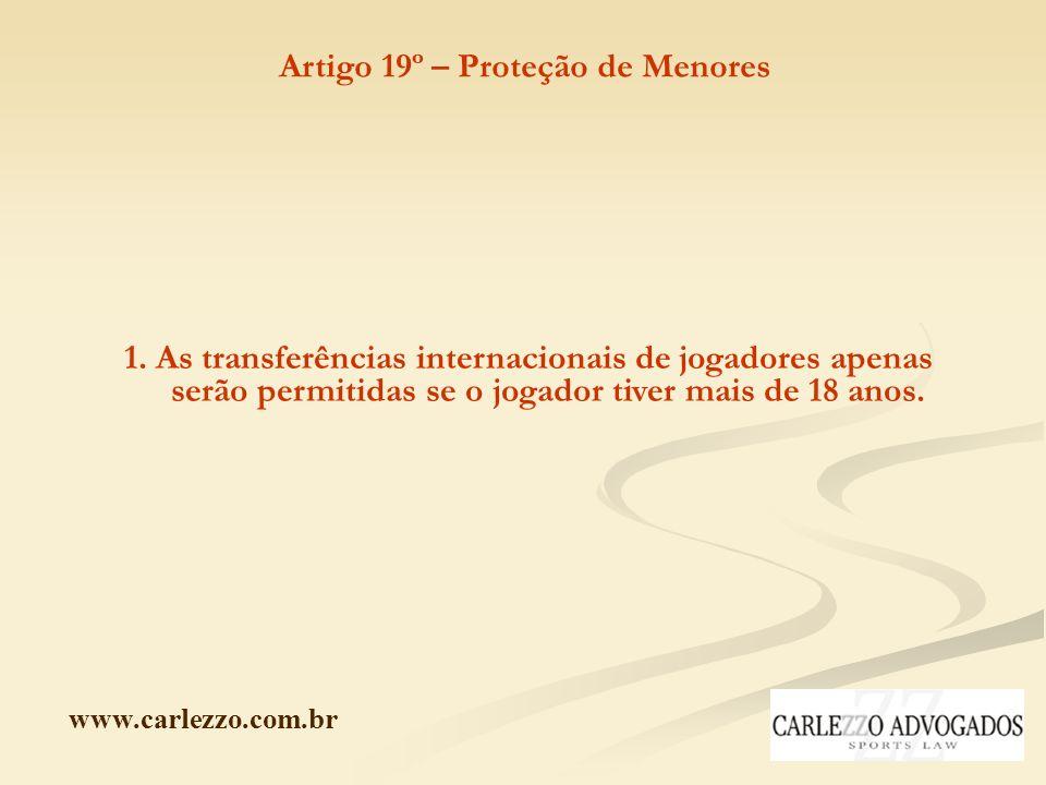 www.carlezzo.com.br Artigo 19º – Proteção de Menores 1. As transferências internacionais de jogadores apenas serão permitidas se o jogador tiver mais