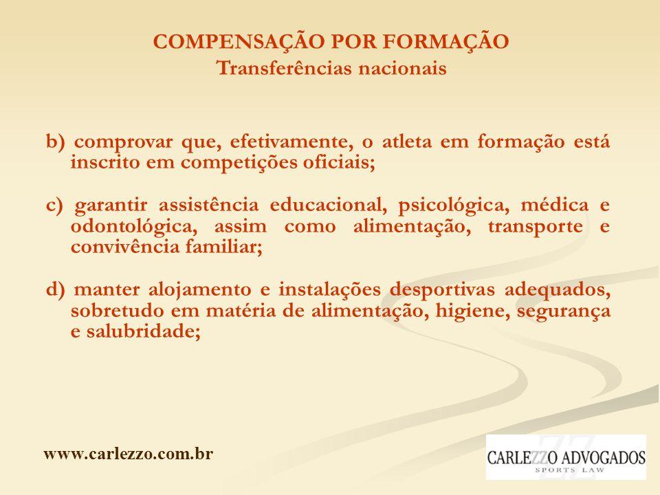 www.carlezzo.com.br COMPENSAÇÃO POR FORMAÇÃO Transferências nacionais b) comprovar que, efetivamente, o atleta em formação está inscrito em competiçõe