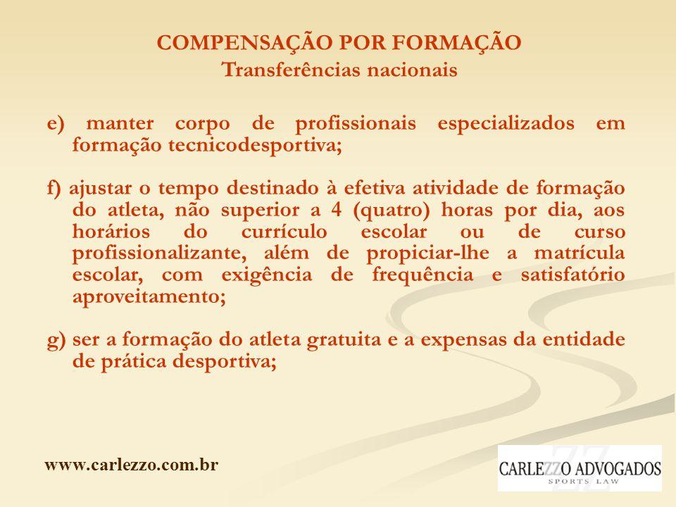 www.carlezzo.com.br COMPENSAÇÃO POR FORMAÇÃO Transferências nacionais e) manter corpo de profissionais especializados em formação tecnicodesportiva; f