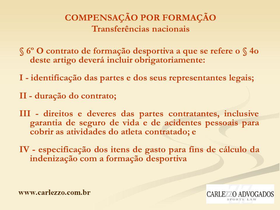www.carlezzo.com.br COMPENSAÇÃO POR FORMAÇÃO Transferências nacionais § 6º O contrato de formação desportiva a que se refere o § 4o deste artigo dever
