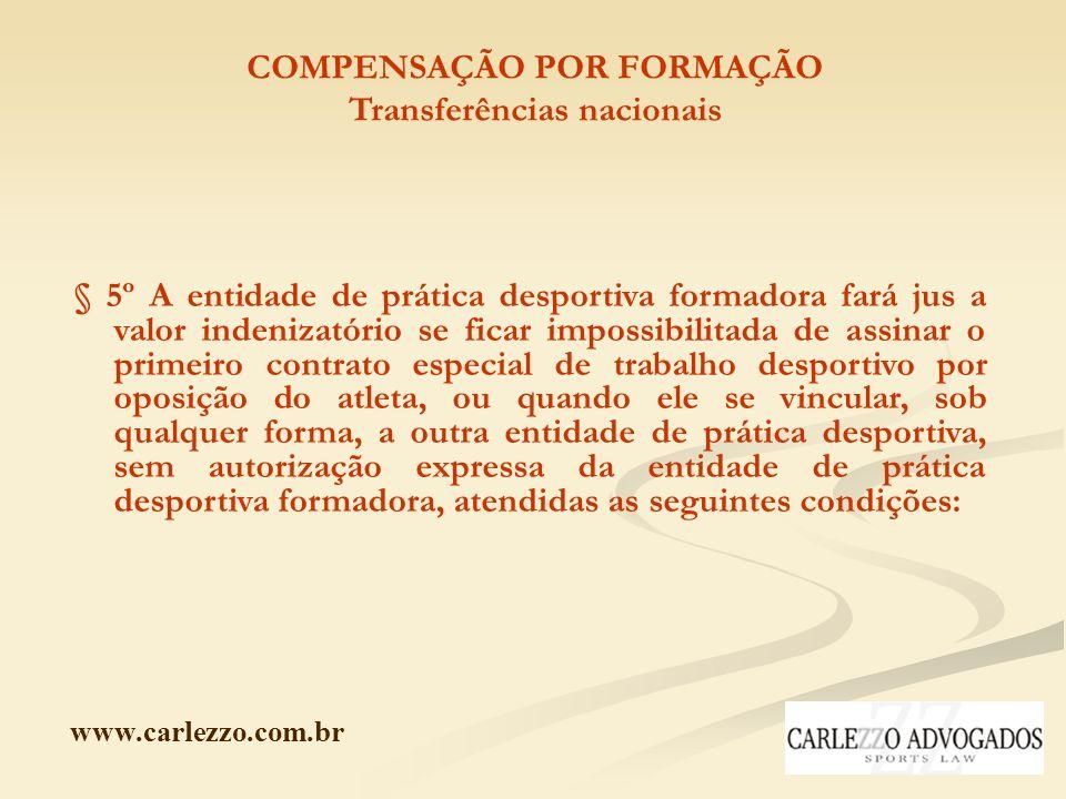www.carlezzo.com.br COMPENSAÇÃO POR FORMAÇÃO Transferências nacionais § 5º A entidade de prática desportiva formadora fará jus a valor indenizatório s