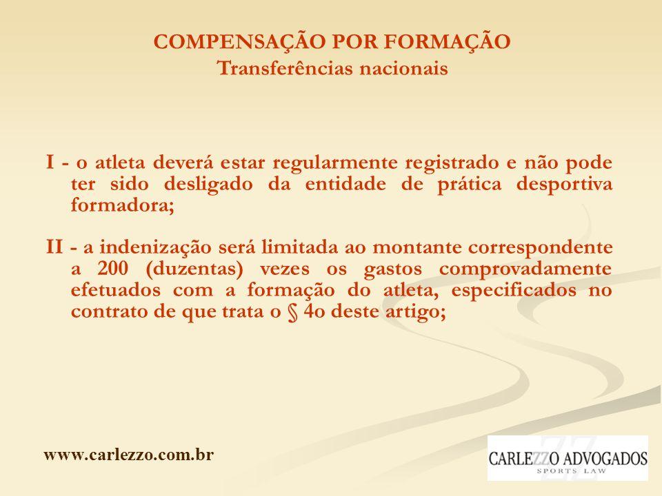www.carlezzo.com.br COMPENSAÇÃO POR FORMAÇÃO Transferências nacionais I - o atleta deverá estar regularmente registrado e não pode ter sido desligado