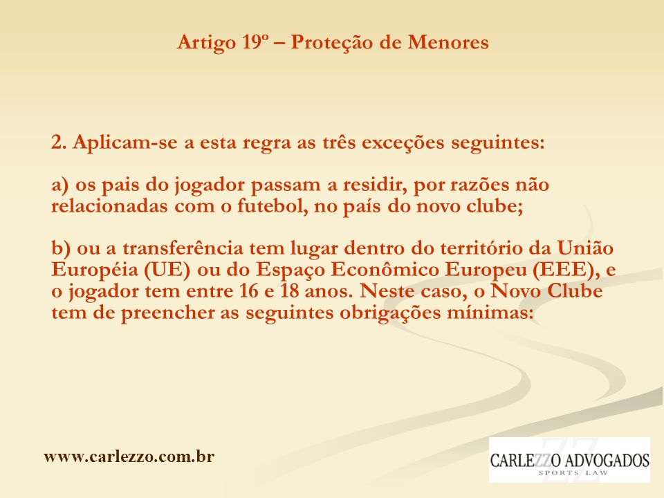 www.carlezzo.com.br Artigo 19º – Proteção de Menores 2. Aplicam-se a esta regra as três exceções seguintes: a) os pais do jogador passam a residir, po